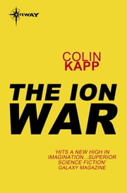 The Ion War ebook by Colin Kapp