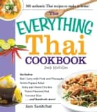 The Everything Thai Cookbook - Includes Red Curry with Pork and Pineapple, Green Papaya Salad, Salty and Sweet Chicken, Three-Flavored Fish, Coconut Rice, and hundreds more! ebook by Jam Sanitchat
