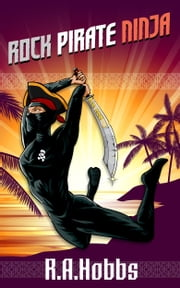 Rock, Pirate, Ninja ebook by R.A. Hobbs
