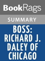 Boss: Richard J. Daley of Chicago by Mike Royko | Summary & Study Guide ebook by BookRags