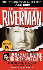 The Riverman - Ted Bundy and I Hunt for the Green River Killer ebook by Robert Keppel