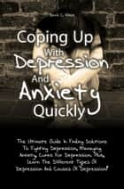 Coping Up With Depression And Anxiety Quickly ebook by David C. Nixon