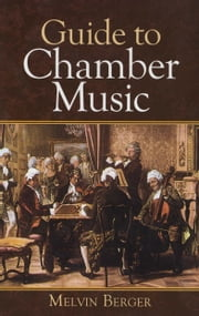 Guide to Chamber Music ebook by Melvin Berger