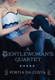 A Gentlewoman's Quartet - A Gentlewoman's Predicament\A Gentlewoman's Ravishment\A Gentlewoman's Pleasure\A Gentlewoman's Dalliance ebook by Portia Da Costa