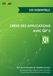 Créer des applications avec Qt 5 - Les essentiels ebook by Kobo.Web.Store.Products.Fields.ContributorFieldViewModel
