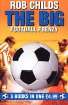 The Big Football Frenzy ebook by Rob Childs