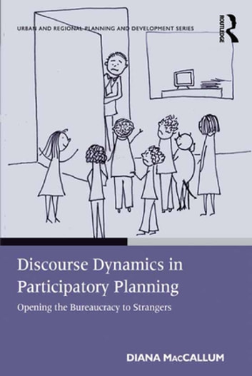 Discourse Dynamics in Participatory Planning - Opening the Bureaucracy to Strangers ebook by Diana MacCallum