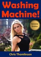 Washing Machine! ebook by Chris Thomlinson