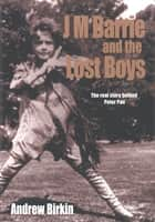 J.M. Barrie and the Lost Boys ebook by Andrew Birkin
