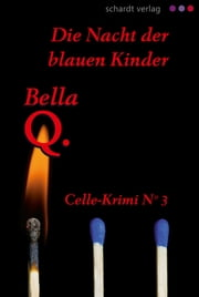 Die Nacht der blauen Kinder: Celle-Krimi No. 3 ebook by Bella Q.