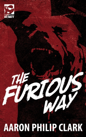 The Furious Way ebook by Aaron Philip Clark