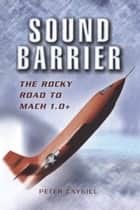Sound Barrier - The Rocky Road to MACH 1.0+ eBook by Peter Caygill