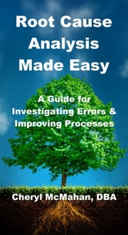 Root Cause Analysis Made Easy: A Guide for Investigating Errors and Improving Processes ebook by Cheryl McMahan