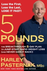 5 Pounds - The Breakthrough 5-Day Plan to Jump-Start Rapid Weight Loss (and Never Gain It Back!) ebook by Harley Pasternak