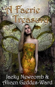 A Faerie Treasury ebook by Jacky Newcomb,Alicen Geddes-Ward