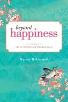 Beyond Happiness - The 12 Principles of Enduring Bliss ebook by Marnie McDermott