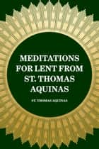 Meditations for Lent from St. Thomas Aquinas ebook by St. Thomas Aquinas