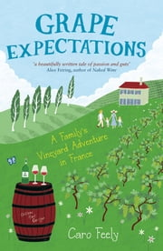 Grape Expectations - A Family's Vineyard Adventure in France ebook by Caro Feely