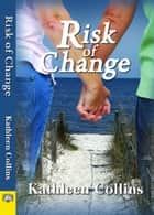 Risk of Change ebook by Kathleen Collins