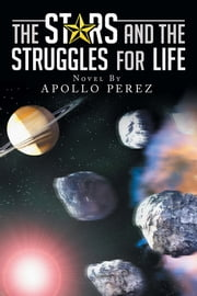 The Stars and the Struggles for Life - Novel by Apollo Perez ebook by Apollo Perez