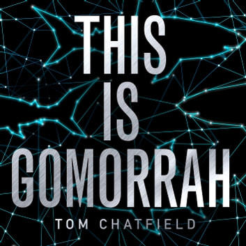 This is Gomorrah - Shortlisted for the CWA 2020 Ian Fleming Steel Dagger award audiobook by Tom Chatfield