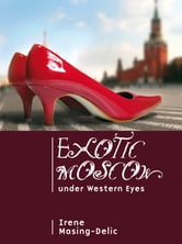 Exotic Moscow Under Western Eyes ebook by Irene Masing-Delic