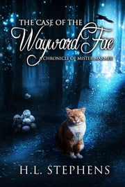 The Case of the Wayward Fae ~ A Chronicle of Mister Marmee ebook by H.L. Stephens