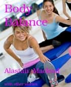 Body Balance - with other stories ebook by Alastair Macleod