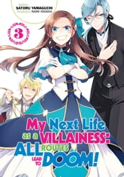 My Next Life as a Villainess: All Routes Lead to Doom! Volume 3 ebook by Satoru Yamaguchi