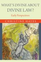 What's Divine about Divine Law? - Early Perspectives ebook by Christine Hayes