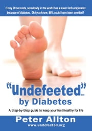 """Undefeeted"" by Diabetes - A Step-by-Step Guide to Keep Your Feet Healthy for Life ebook by Peter Allton"