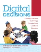 Digital Decisions - Choosing the Right Technology Tools for Early Childhood Education ebook by Fran Simon, Karen Nemeth, Chip Donohue