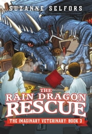 The Rain Dragon Rescue ebook by Suzanne Selfors,Dan Santat