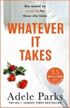 Whatever It Takes - The unputdownable hit from the No. 1 Sunday Times bestselling author of JUST MY LUCK ebook by Adele Parks