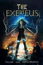 The Exemeus ebook by Folami Morris, Abeni Morris