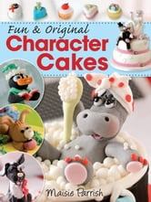 Fun & Original Character Cakes ebook by Maisie Parrish