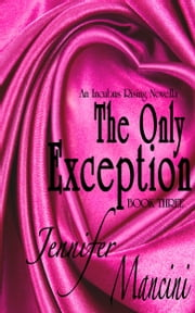 The Only Exception - Incubus Rising - Book Three ebook by Jennifer Mancini