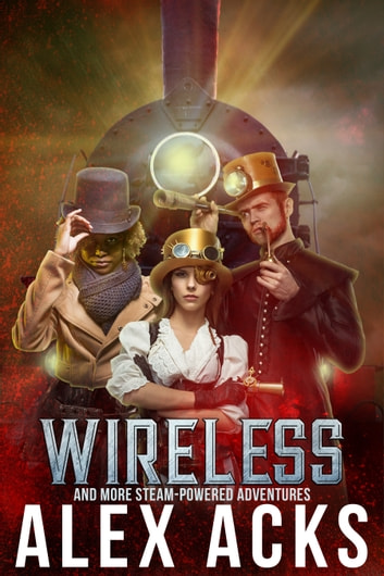 Wireless and More Steam-Powered Adventures ebook by Alex Acks