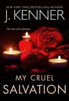 My Cruel Salvation ebook by J. Kenner