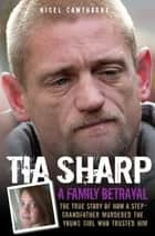 Tia Sharp - A Family Betrayal: The True Story of how a Step-Grandfather Murdered the Young Girl Who Trusted Him. ebook by Nigel Cawthorne