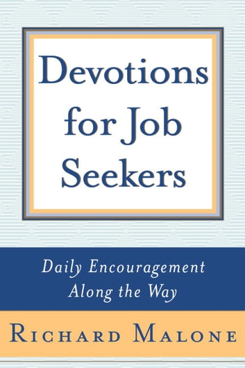 Devotions for Job Seekers - Daily Encouragement Along the Way ebook by Richard Malone