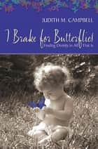 I Break for Butterflies - Finding Divinity in All That Is ebook by Judith M Campbell