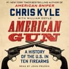 American Gun - A History of the U.S. in Ten Firearms audiobook by Chris Kyle, William Doyle