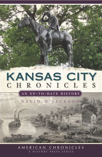Kansas city chronicles ebook di david jackson 9781614232025 kansas city chronicles an up to date history ebook by david jackson fandeluxe Epub