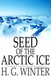 Seed of the Arctic Ice ebook by H. G. Winter