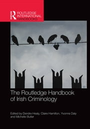 The Routledge Handbook of Irish Criminology ebook by Deirdre Healy,Claire Hamilton,Yvonne Daly,Michelle Butler