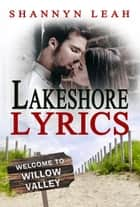 Lakeshore Lyrics - The McAdams Sisters: A Small-Town Romance, #5 eBook by Shannyn Leah