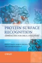Protein Surface Recognition - Approaches for Drug Discovery ebook by Ernest Giralt, Mark Peczuh, Xavier Salvatella