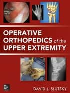 Operative Orthopedics of the Upper Extremity ebook by David Slutsky