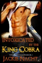 Intoxicated by the King Cobra - Book 1 ebook by Jackie Nacht